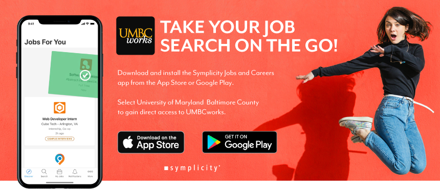 Take your job search on the go. Download and install the Symplicity Jobs & Careers App from the App Store or Google Play. Select University of Maryland Baltimore County to gain direct access to UMBCworks.